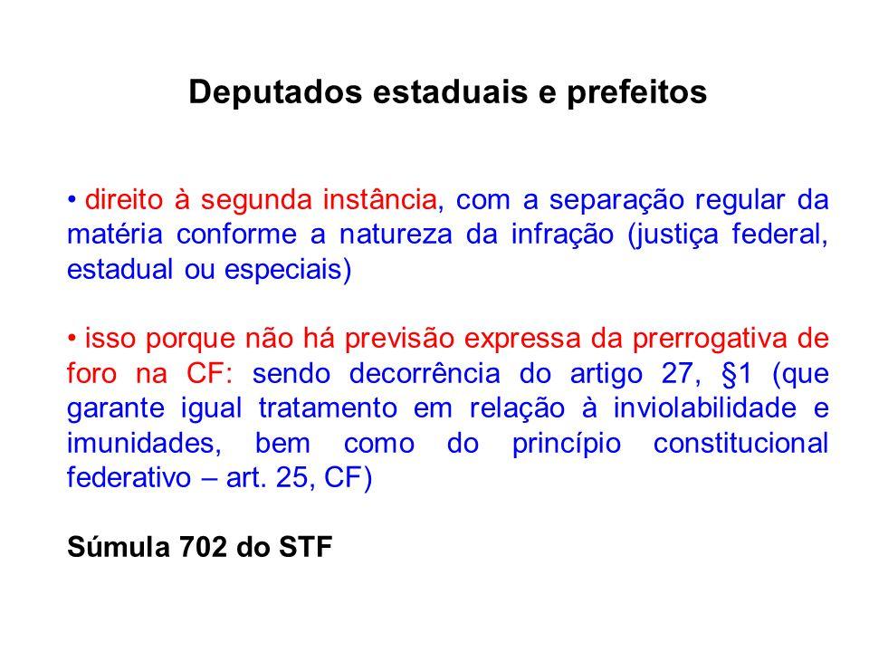 Deputados estaduais e prefeitos direito à segunda instância, com a separação regular da matéria conforme a natureza da infração (justiça federal, esta