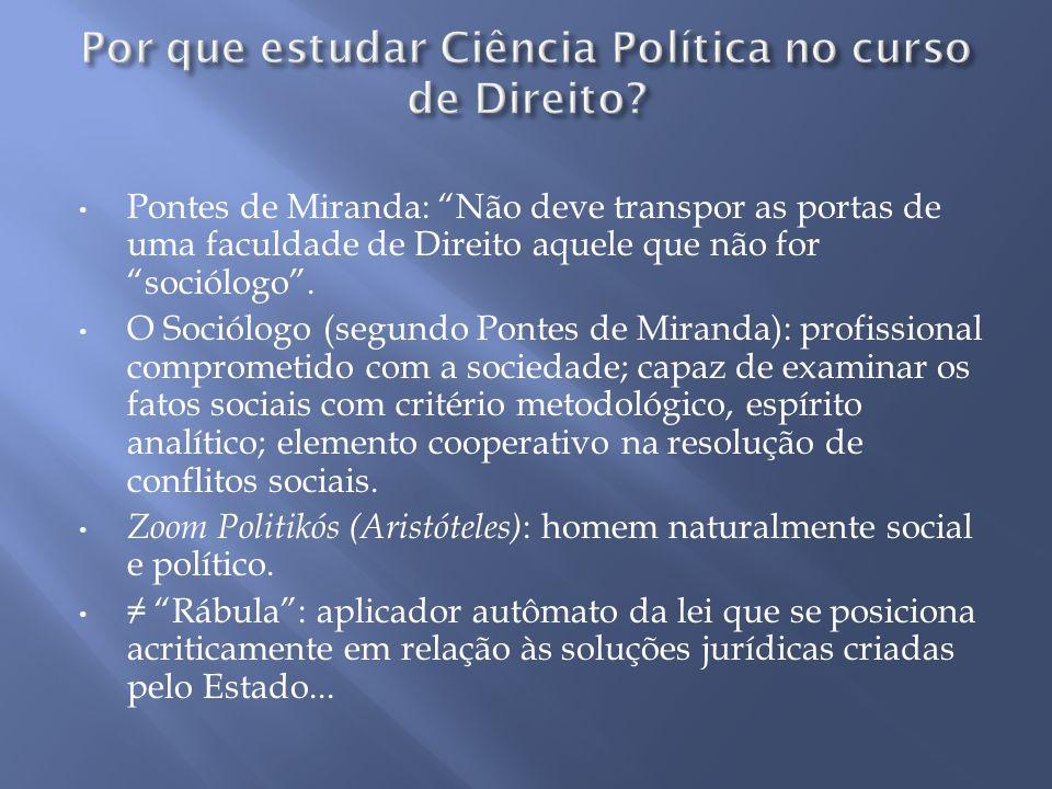 Pontes de Miranda: Não deve transpor as portas de uma faculdade de Direito aquele que não for sociólogo. O Sociólogo (segundo Pontes de Miranda): prof