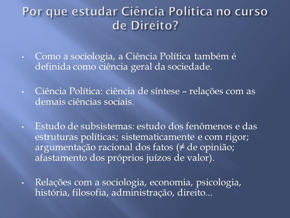 Como a sociologia, a Ciência Política também é definida como ciência geral da sociedade. Ciência Política: ciência de síntese – relações com as demais