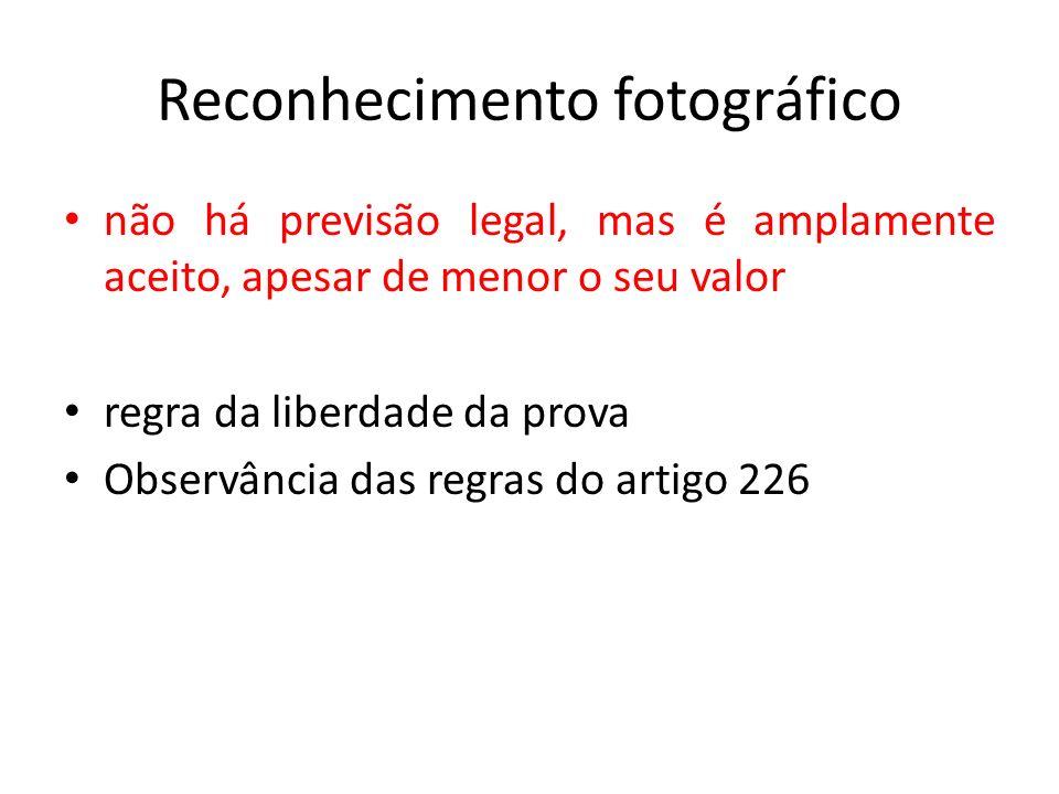Reconhecimento fotográfico não há previsão legal, mas é amplamente aceito, apesarde menor o seu valor regra da liberdade da prova Observância das regr