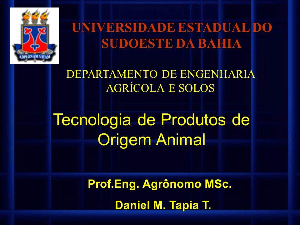 Tecnologia de Produtos de Origem Animal Prof.Eng. Agrônomo MSc. Daniel M. Tapia T. UNIVERSIDADE ESTADUAL DO SUDOESTE DA BAHIA DEPARTAMENTO DE ENGENHAR