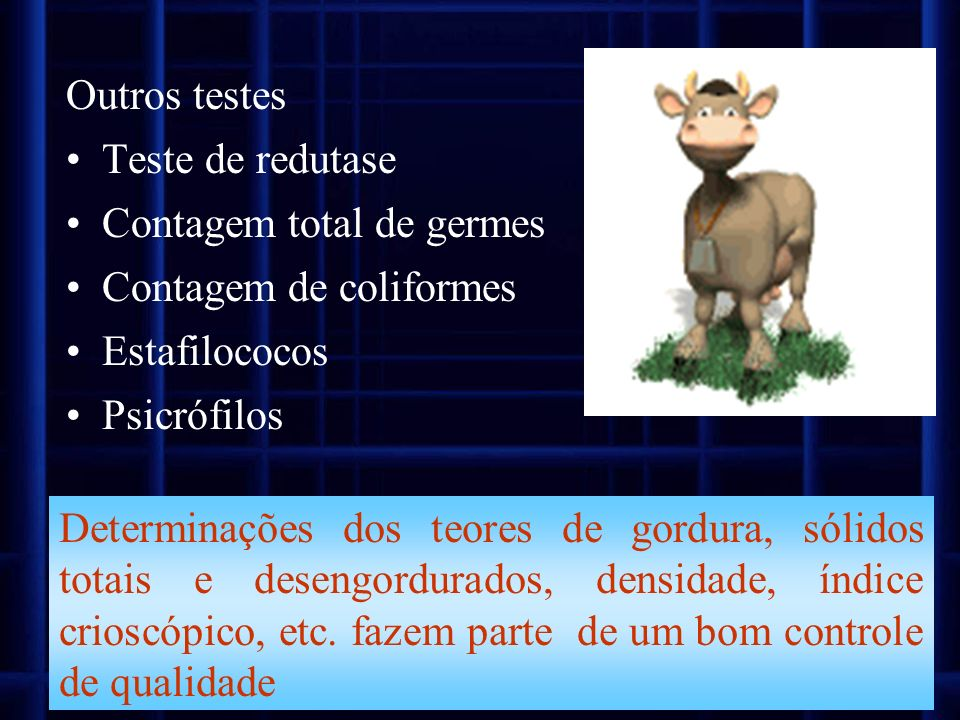 Outros testes Teste de redutase Contagem total de germes Contagem de coliformes Estafilococos Psicrófilos Determinações dos teores de gordura, sólidos