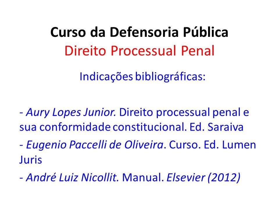 Curso da Defensoria Pública Direito Processual Penal Indicações bibliográficas: - Aury Lopes Junior. Direito processual penal e sua conformidade const