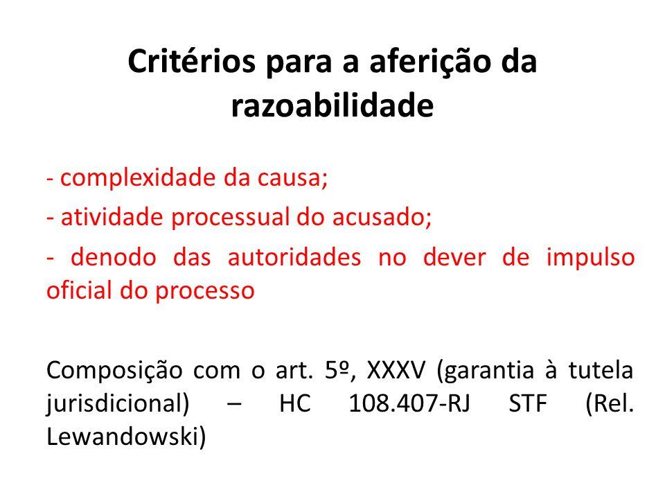 Critérios para a aferição da razoabilidade - complexidade da causa; - atividade processual do acusado; - denodo das autoridades no dever de impulso of