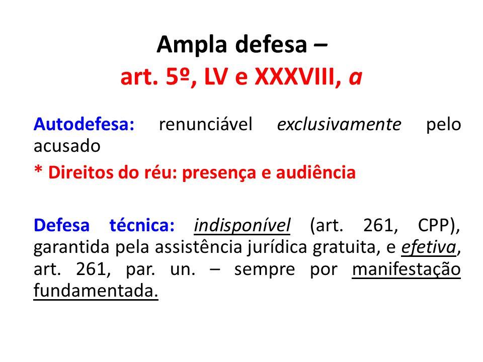 Ampla defesa – art. 5º, LV e XXXVIII, a Autodefesa: renunciável exclusivamente pelo acusado * Direitos do réu: presença e audiência Defesa técnica: in