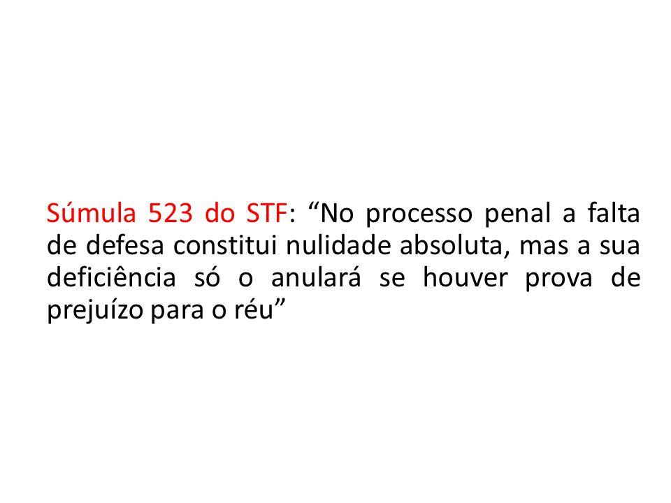 Súmula 523 do STF: No processo penal a falta de defesa constitui nulidade absoluta, mas a sua deficiência só o anulará se houver prova de prejuízo par