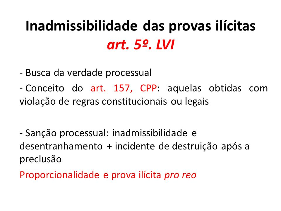 Inadmissibilidade das provas ilícitas art. 5º. LVI - Busca da verdade processual - Conceito do art. 157, CPP: aquelas obtidas com violação de regras c