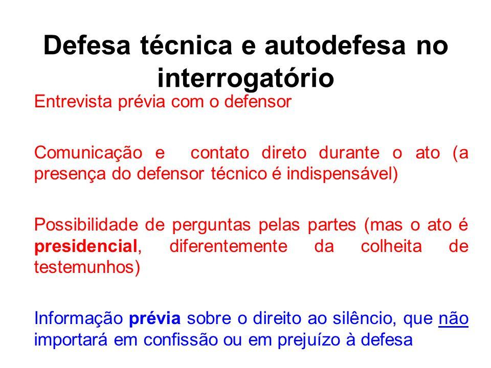 Defesa técnica e autodefesa no interrogatório Entrevista prévia com o defensor Comunicação e contato direto durante o ato (a presença do defensor técn