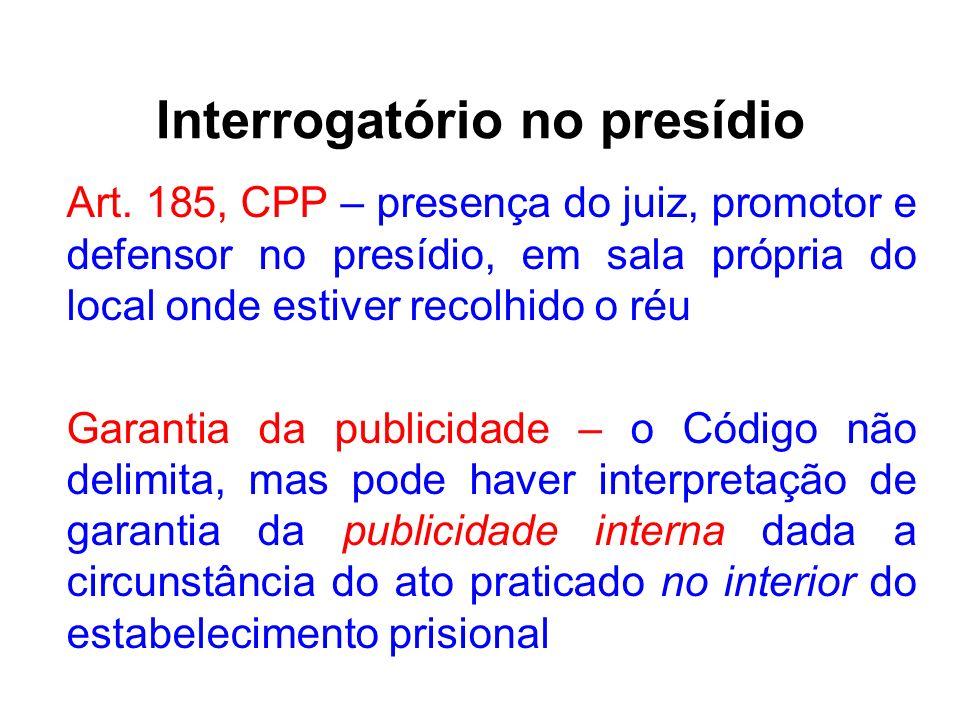 Interrogatório no presídio Art. 185, CPP – presença do juiz, promotor e defensor no presídio, em sala própria do local onde estiver recolhido o réu Ga