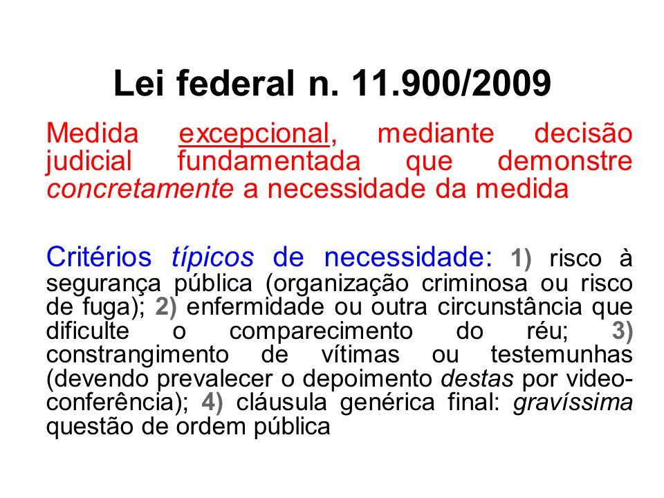 Lei federal n. 11.900/2009 Medida excepcional, mediante decisão judicial fundamentada que demonstre concretamente a necessidade da medida Critérios tí