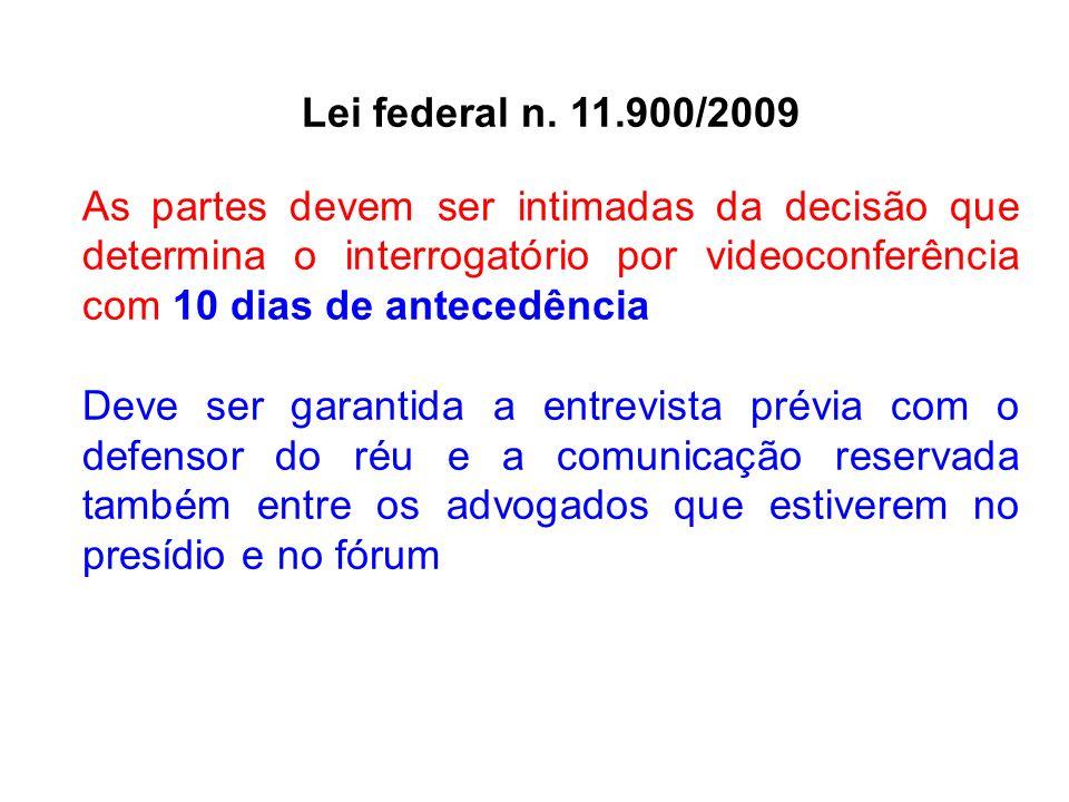 Lei federal n. 11.900/2009 As partes devem ser intimadas da decisão que determina o interrogatório por videoconferência com 10 dias de antecedência De