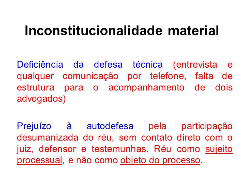 Inconstitucionalidade material Deficiência da defesa técnica (entrevista e qualquer comunicação por telefone, falta de estrutura para o acompanhamento