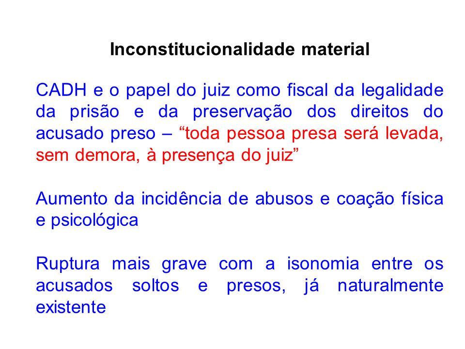 Inconstitucionalidade material CADH e o papel do juiz como fiscal da legalidade da prisão e da preservação dos direitos do acusado preso – toda pessoa