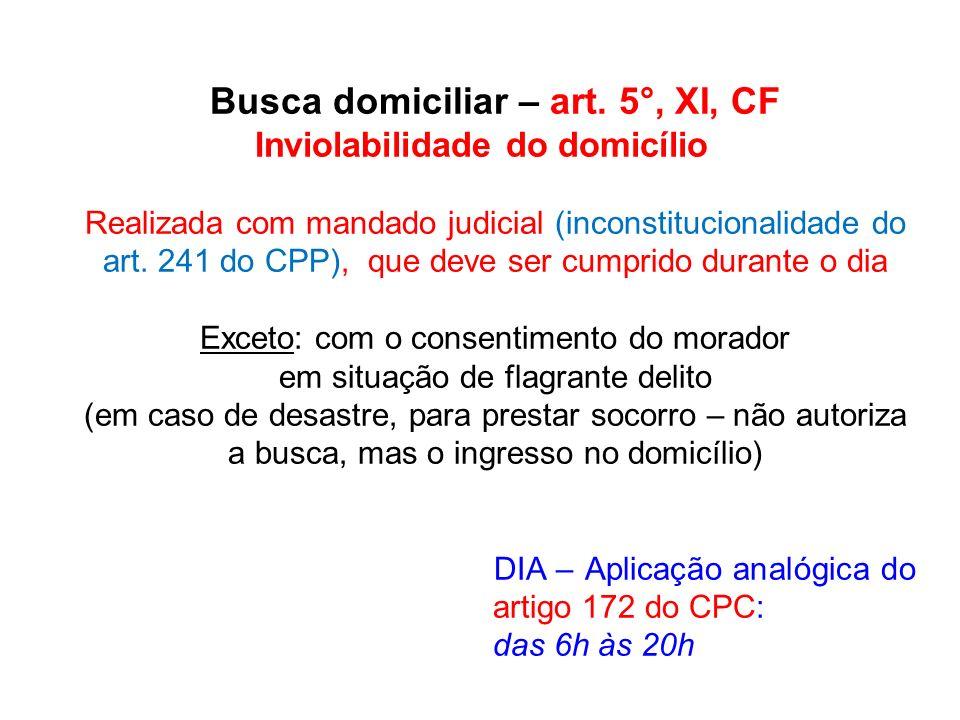 Busca domiciliar – art. 5°, XI, CF Inviolabilidade do domicílio Realizada com mandado judicial (inconstitucionalidade do art. 241 do CPP), que deve se