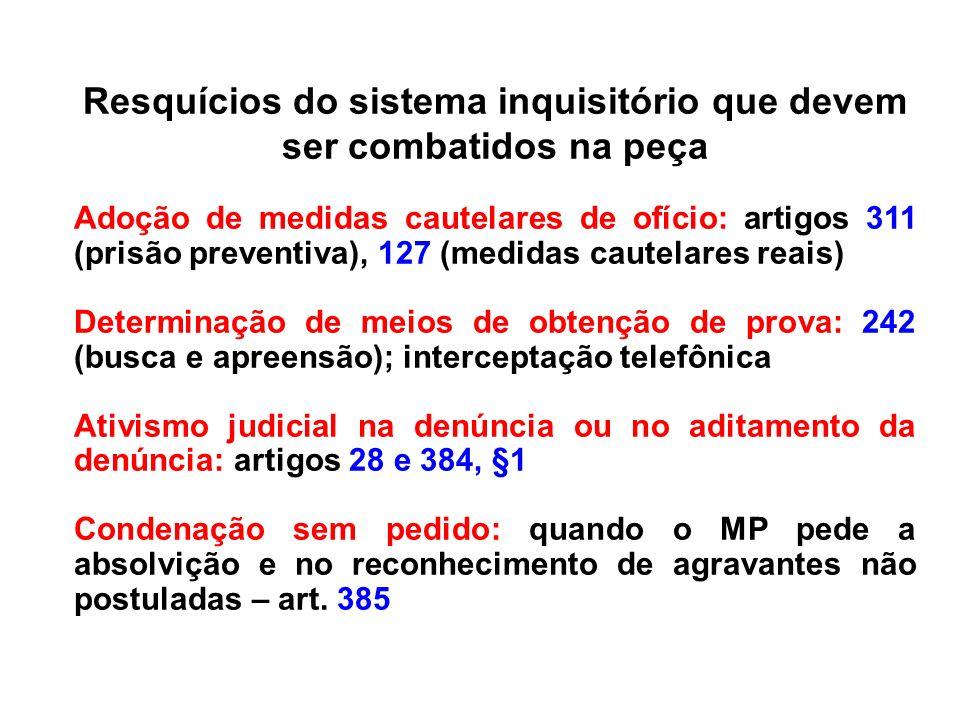 Resquícios do sistema inquisitório que devem ser combatidos na peça Adoção de medidas cautelares de ofício: artigos 311 (prisão preventiva), 127 (medi