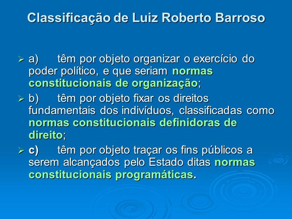 Classificação de Luiz Roberto Barroso a) têm por objeto organizar o exercício do poder político, e que seriam normas constitucionais de organização; a