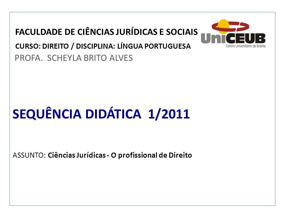 FACULDADE DE CIÊNCIAS JURÍDICAS E SOCIAIS CURSO: DIREITO / DISCIPLINA: LÍNGUA PORTUGUESA PROFA. SCHEYLA BRITO ALVES SEQUÊNCIA DIDÁTICA 1/2011 ASSUNTO:
