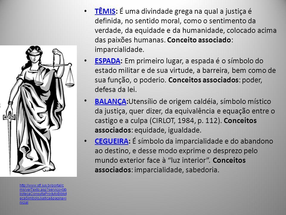 TÊMIS: É uma divindade grega na qual a justiça é definida, no sentido moral, como o sentimento da verdade, da equidade e da humanidade, colocado acima