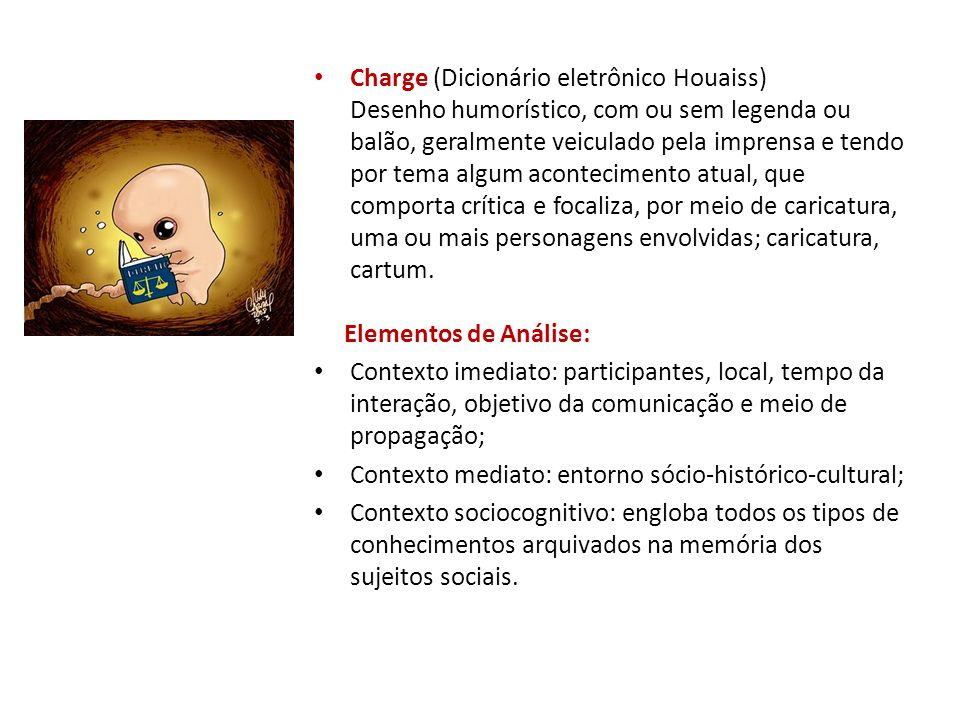 Charge (Dicionário eletrônico Houaiss) Desenho humorístico, com ou sem legenda ou balão, geralmente veiculado pela imprensa e tendo por tema algum aco