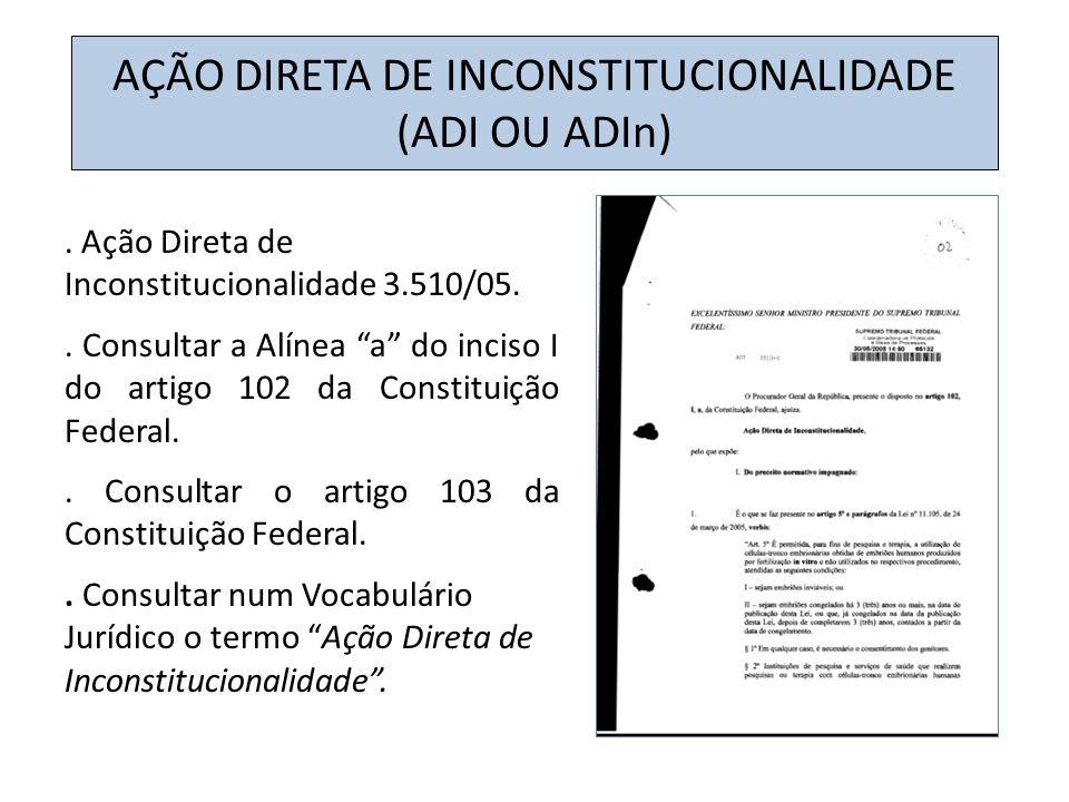 . Ação Direta de Inconstitucionalidade 3.510/05.. Consultar a Alínea a do inciso I do artigo 102 da Constituição Federal.. Consultar o artigo 103 da C
