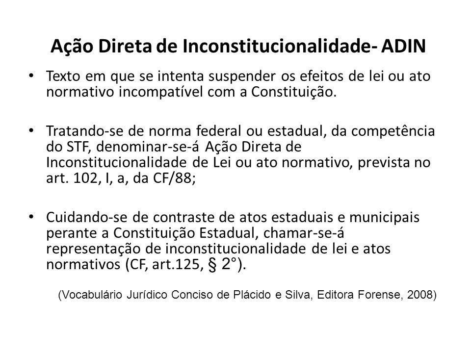 Ação Direta de Inconstitucionalidade- ADIN Texto em que se intenta suspender os efeitos de lei ou ato normativo incompatível com a Constituição. Trata