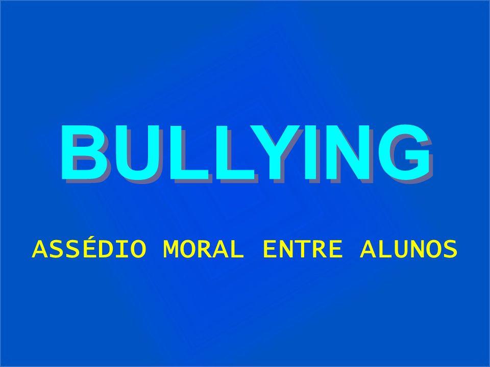 BULLYING BULLYING ASSÉDIO MORAL ENTRE ALUNOS