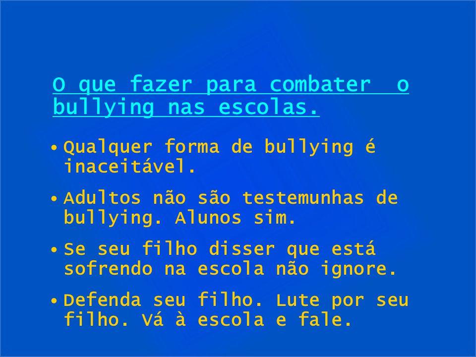 Qualquer forma de bullying é inaceitável. Adultos não são testemunhas de bullying. Alunos sim. Se seu filho disser que está sofrendo na escola não ign
