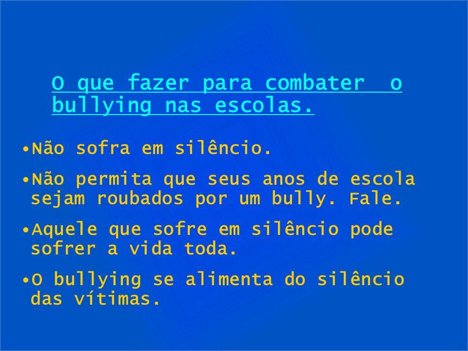 Não sofra em silêncio. Não permita que seus anos de escola sejam roubados por um bully. Fale. Aquele que sofre em silêncio pode sofrer a vida toda. O