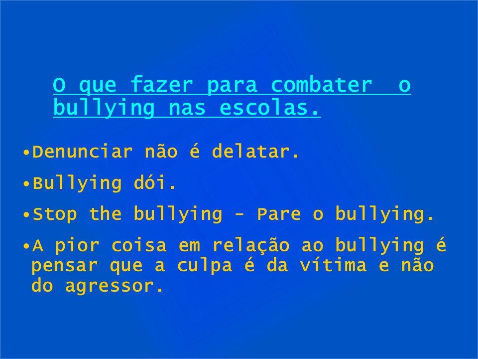 O que fazer para combater o bullying nas escolas. Denunciar não é delatar. Bullying dói. Stop the bullying - Pare o bullying. A pior coisa em relação