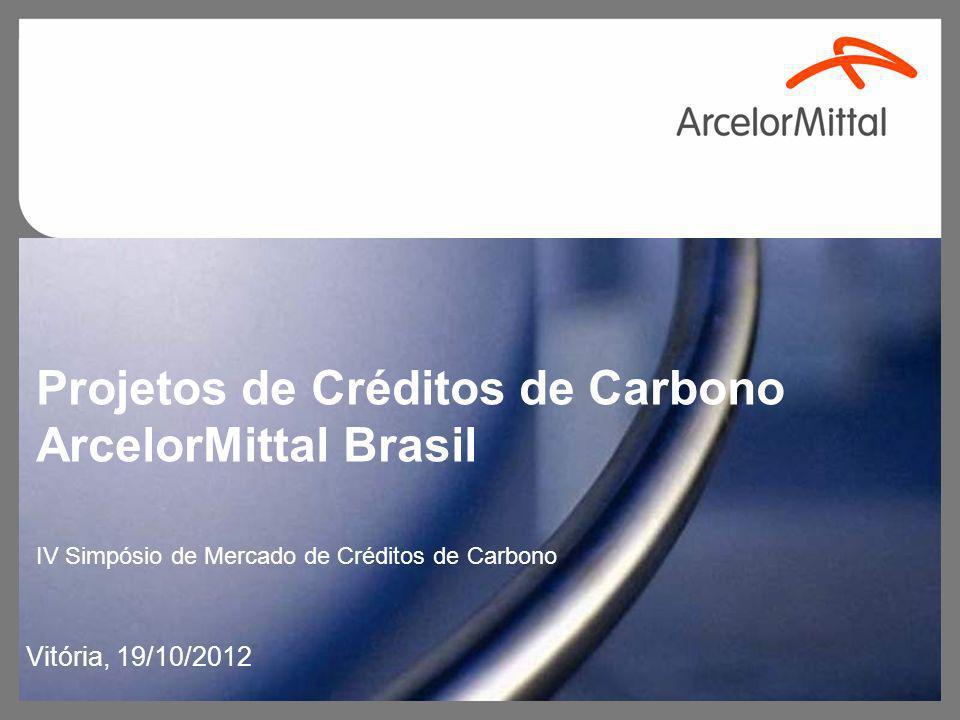 Vitória, 19/10/2012 IV Simpósio de Mercado de Créditos de Carbono Projetos de Créditos de Carbono ArcelorMittal Brasil