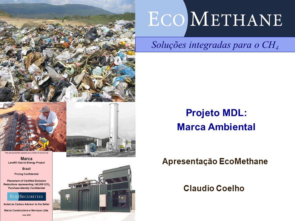 Projeto MDL: Marca Ambiental Apresentação EcoMethane Claudio Coelho Soluções integradas para o CH 4