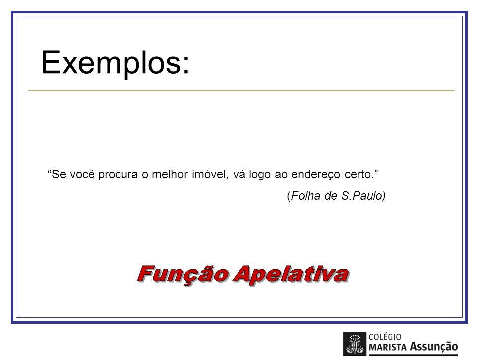 Exemplos: Se você procura o melhor imóvel, vá logo ao endereço certo. (Folha de S.Paulo)