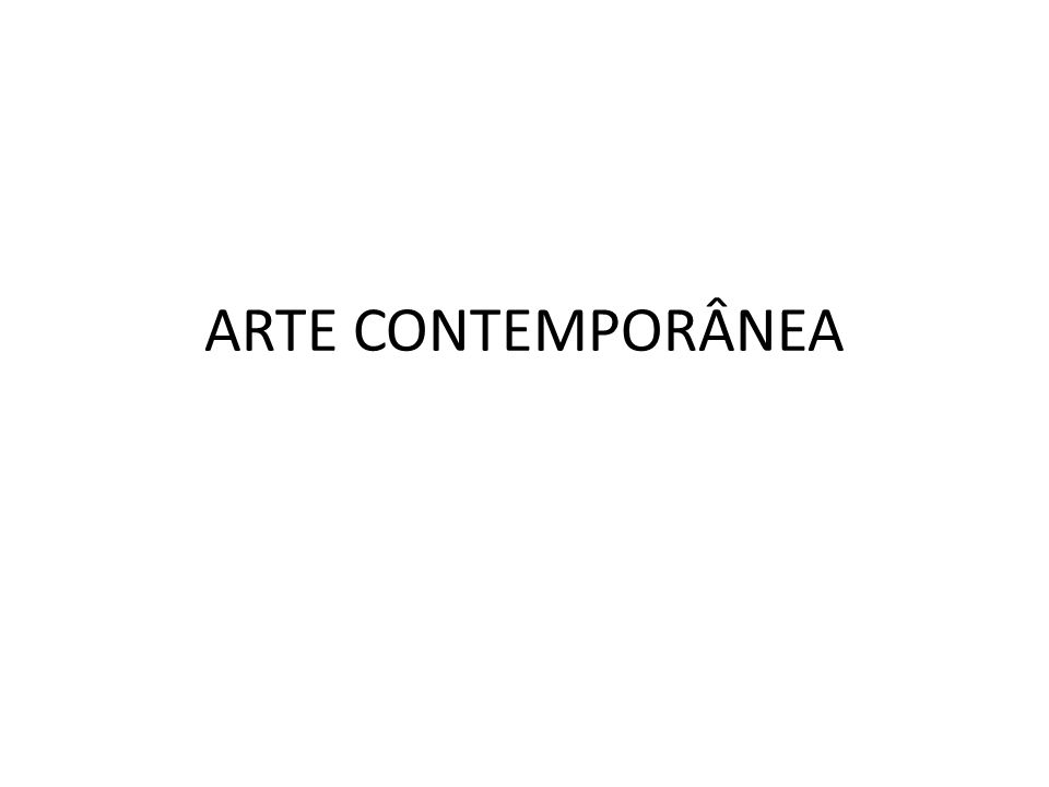 ARTE CONTEMPORÂNEA
