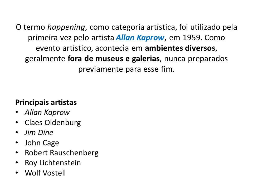 O termo happening, como categoria artística, foi utilizado pela primeira vez pelo artista Allan Kaprow, em 1959. Como evento artístico, acontecia em a