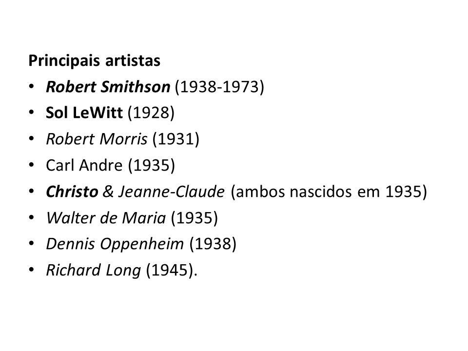 Principais artistas Robert Smithson (1938-1973) Sol LeWitt (1928) Robert Morris (1931) Carl Andre (1935) Christo & Jeanne-Claude (ambos nascidos em 19