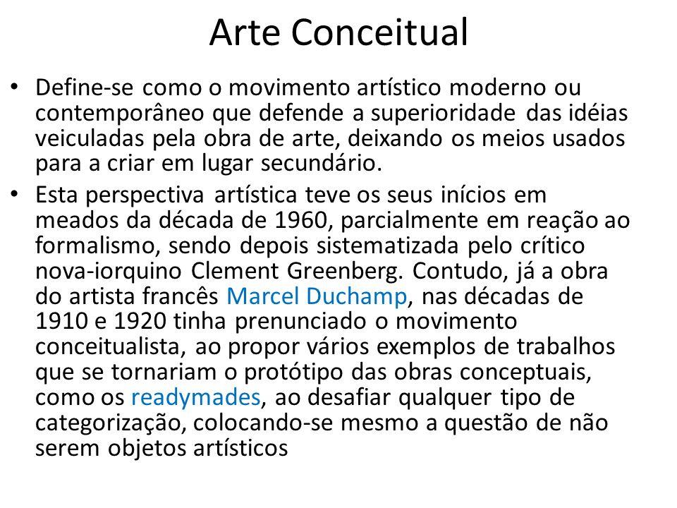 Arte Conceitual Define-se como o movimento artístico moderno ou contemporâneo que defende a superioridade das idéias veiculadas pela obra de arte, dei