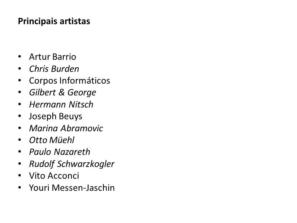 Principais artistas Artur Barrio Chris Burden Corpos Informáticos Gilbert & George Hermann Nitsch Joseph Beuys Marina Abramovic Otto Müehl Paulo Nazar