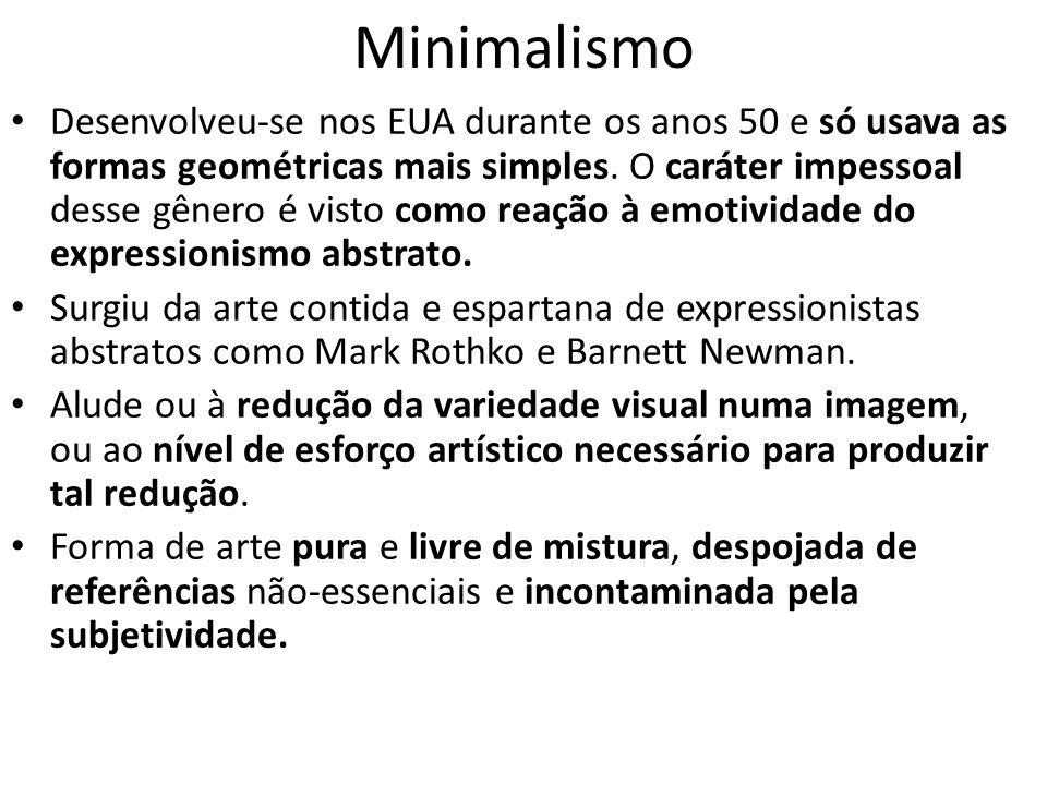 Minimalismo Desenvolveu-se nos EUA durante os anos 50 e só usava as formas geométricas mais simples. O caráter impessoal desse gênero é visto como rea