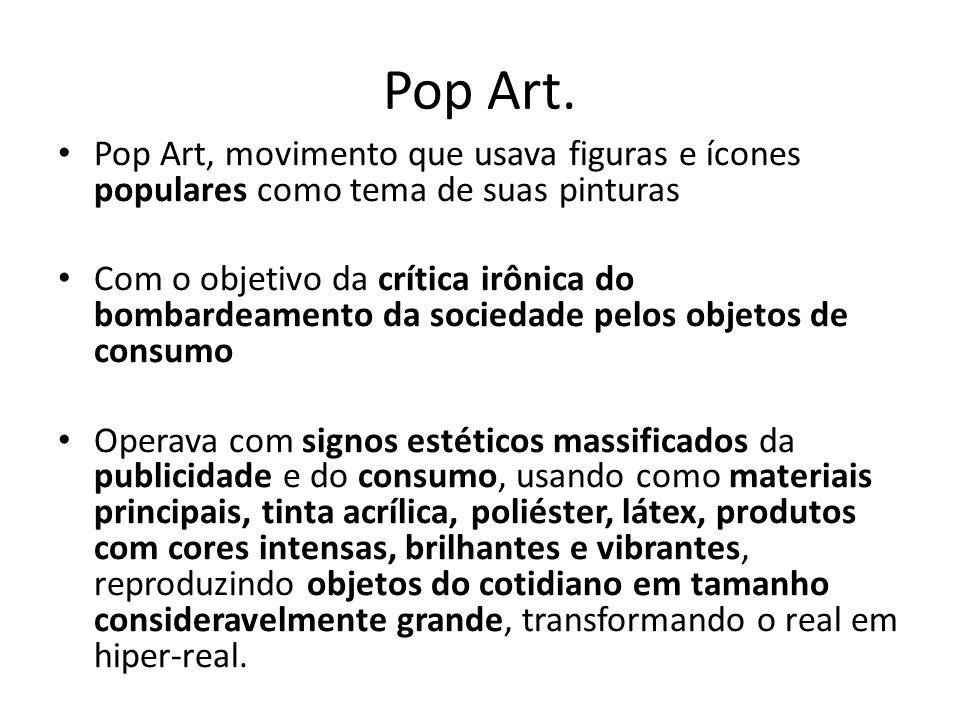 Pop Art. Pop Art, movimento que usava figuras e ícones populares como tema de suas pinturas Com o objetivo da crítica irônica do bombardeamento da soc