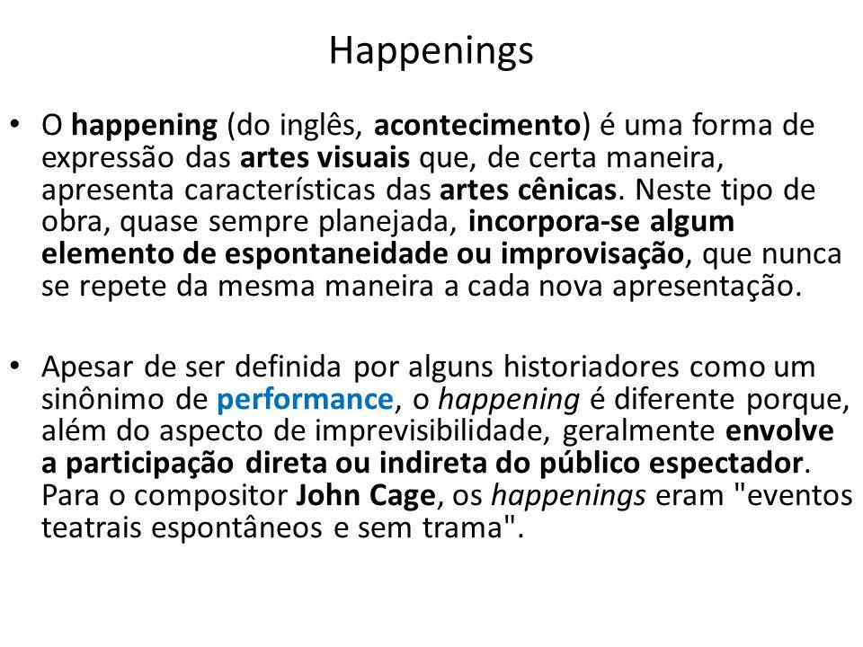 Happenings O happening (do inglês, acontecimento) é uma forma de expressão das artes visuais que, de certa maneira, apresenta características das arte
