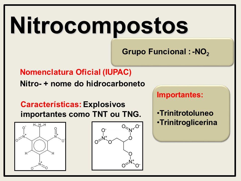 Nitrocompostos Grupo Funcional : Nomenclatura Oficial (IUPAC) Nitro- + nome do hidrocarboneto Características: Explosivos importantes como TNT ou TNG.