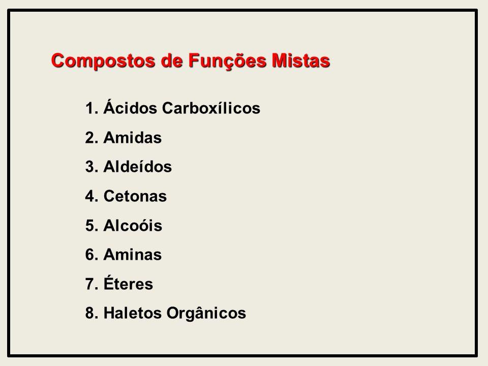 Compostos de Funções Mistas 1.Ácidos Carboxílicos 2.Amidas 3.Aldeídos 4.Cetonas 5.Alcoóis 6.Aminas 7.Éteres 8.Haletos Orgânicos
