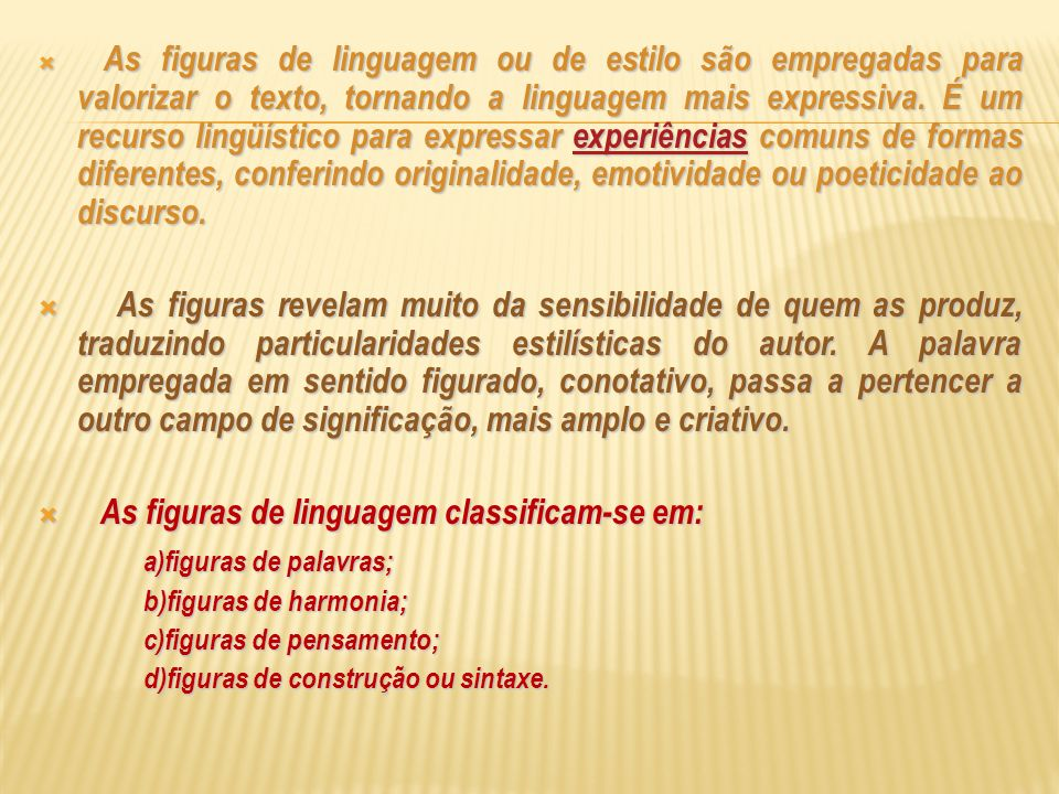 As figuras de linguagem ou de estilo são empregadas para valorizar o texto, tornando a linguagem mais expressiva.