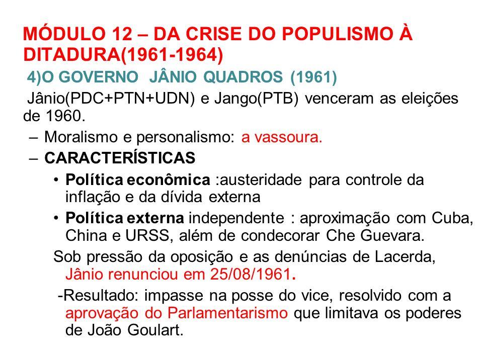 5) O GOVERNO JOÃO GOULART E O GOLPE DE 1964(1961-1964) - Plano Trienal para combate à inflação e desenvolvimento social, devendo ser empreendido paralelo às REFORMAS DE BASE AGRÁRIA, BANCÁRIA E EDUCACIONAL.