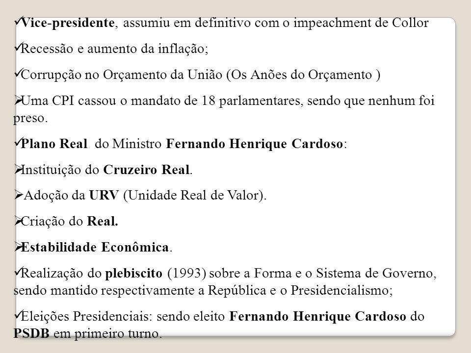 Vice-presidente, assumiu em definitivo com o impeachment de Collor Recessão e aumento da inflação; Corrupção no Orçamento da União (Os Anões do Orçame