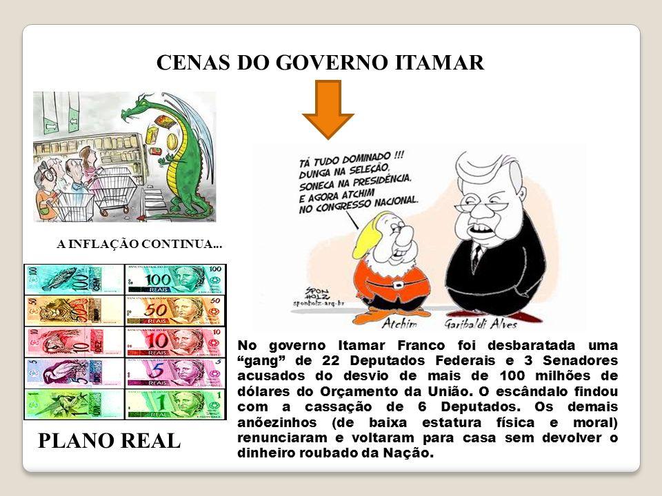 CENAS DO GOVERNO ITAMAR No governo Itamar Franco foi desbaratada uma gang de 22 Deputados Federais e 3 Senadores acusados do desvio de mais de 100 mil