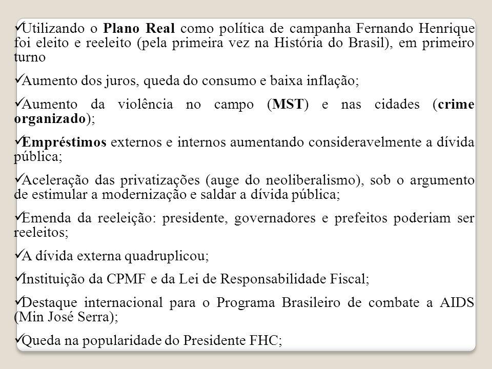 Utilizando o Plano Real como política de campanha Fernando Henrique foi eleito e reeleito (pela primeira vez na História do Brasil), em primeiro turno