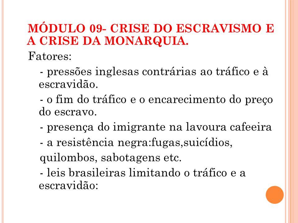 MÓDULO 09- CRISE DO ESCRAVISMO E A CRISE DA MONARQUIA. Fatores: - pressões inglesas contrárias ao tráfico e à escravidão. - o fim do tráfico e o encar