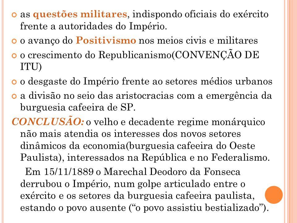 as questões militares, indispondo oficiais do exército frente a autoridades do Império. o avanço do Positivismo nos meios civis e militares o crescime