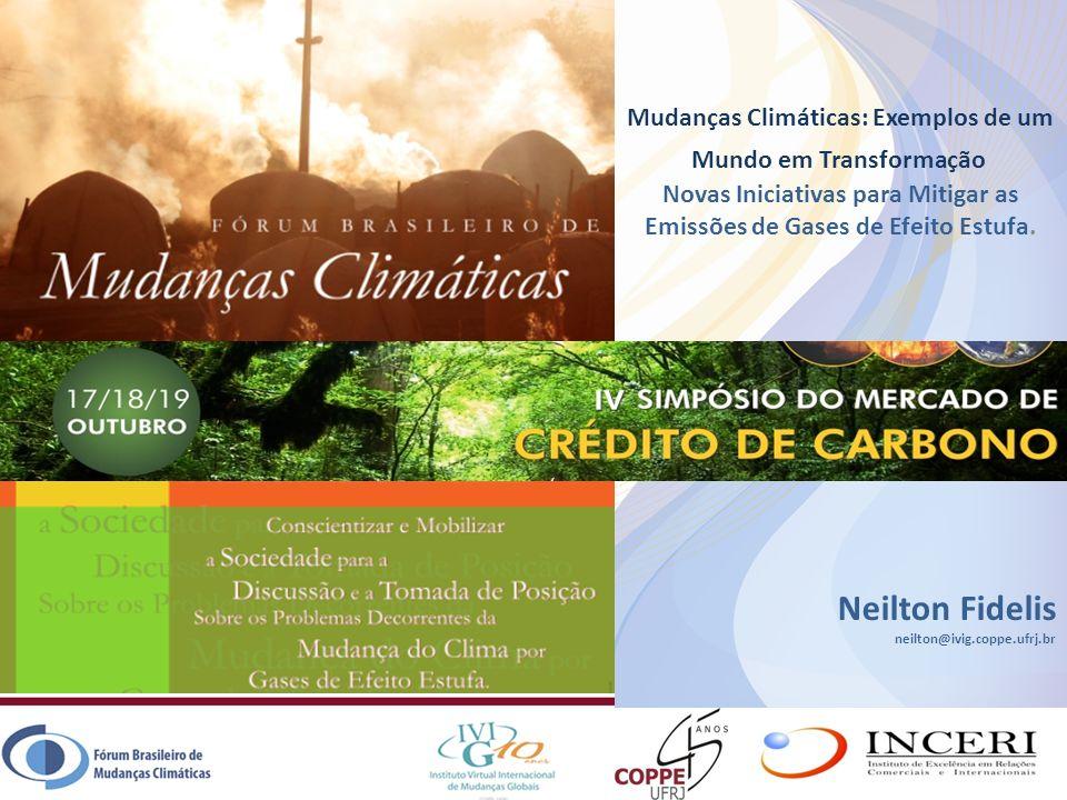 Neilton Fidelis neilton@ivig.coppe.ufrj.br Mudanças Climáticas: Exemplos de um Mundo em Transformação Novas Iniciativas para Mitigar as Emissões de Ga